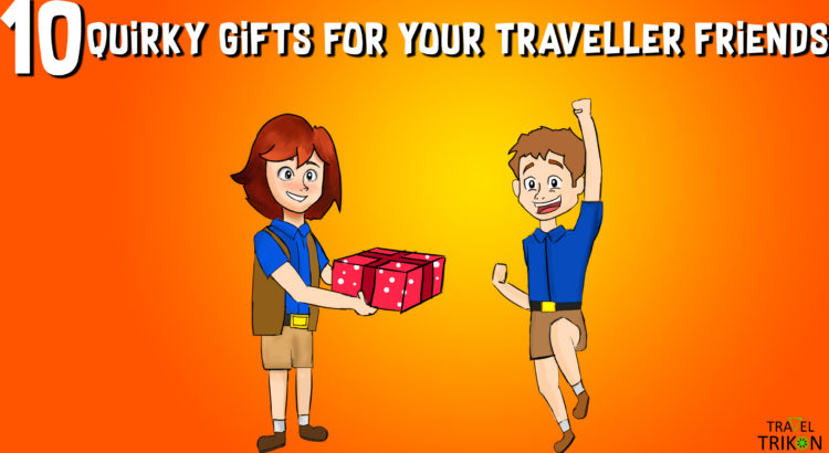 Top 10 Quirky Gifts to Gift Your Traveller Friend