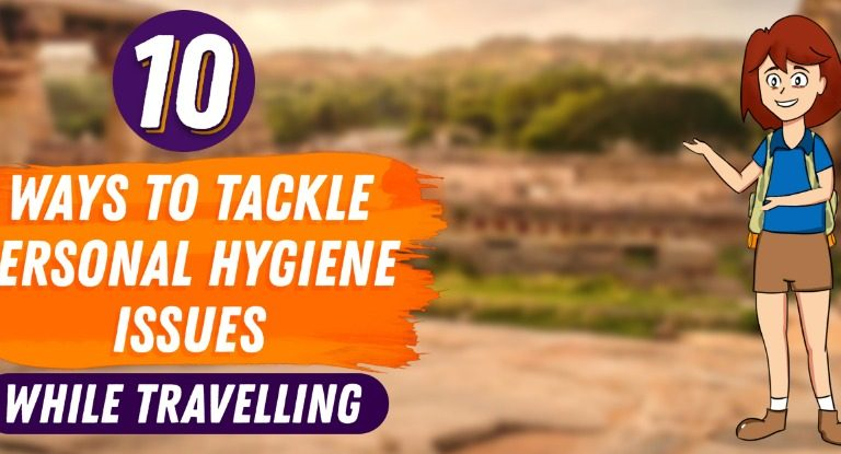 10 Ways to Tackle Personal Hygiene Issues While Travelling